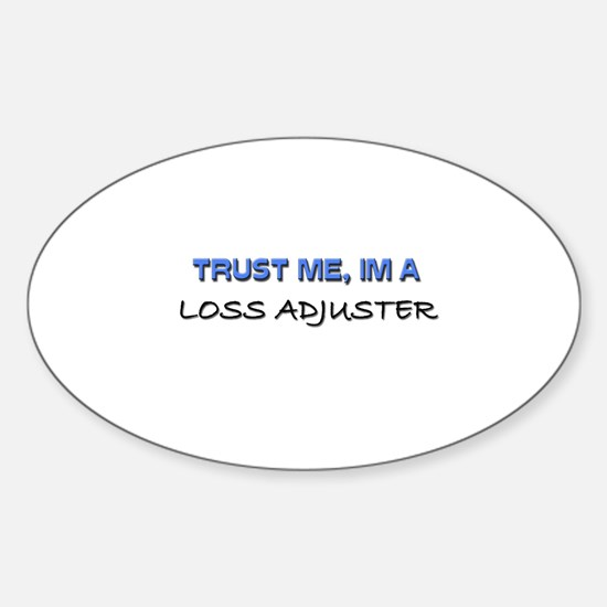 Trust Me I'm a Loss Adjuster Oval Decal