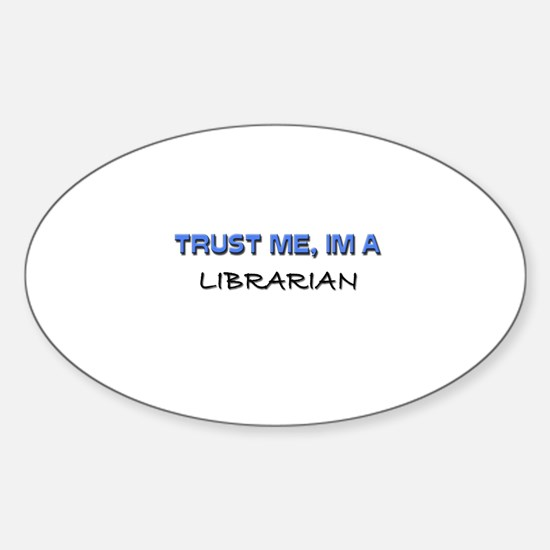 Trust Me I'm a Librarian Oval Decal