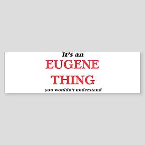 It's an Eugene Oregon thing, yo Bumper Sticker