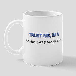 Trust Me I'm a Landscape Manager Mug