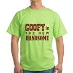 Goofy Is The New Handsome Green T-Shirt
