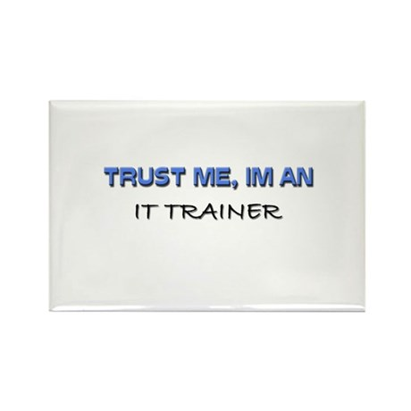 Trust Me I'm an It Trainer Rectangle Magnet