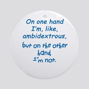 """Ambidextrous"" Ornament (Round)"