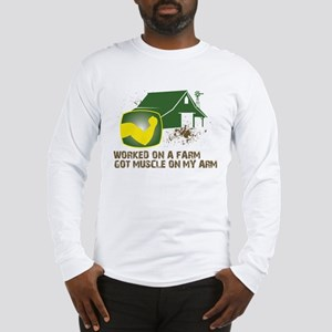 Worked on a farm, got muscle Long Sleeve T-Shirt