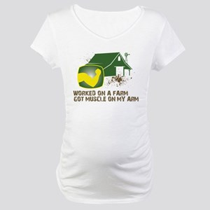 Worked on a farm, got muscle Maternity T-Shirt