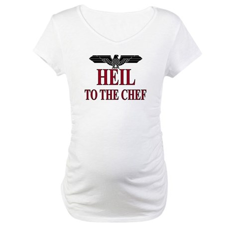 Heil Chef Maternity T-Shirt