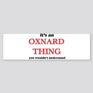 It's an Oxnard California thing Bumper Sticker