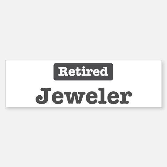 Retired Jeweler Bumper Bumper Bumper Sticker