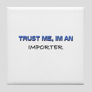 Trust Me I'm an Importer Tile Coaster