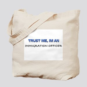 Trust Me I'm an Immigration Officer Tote Bag