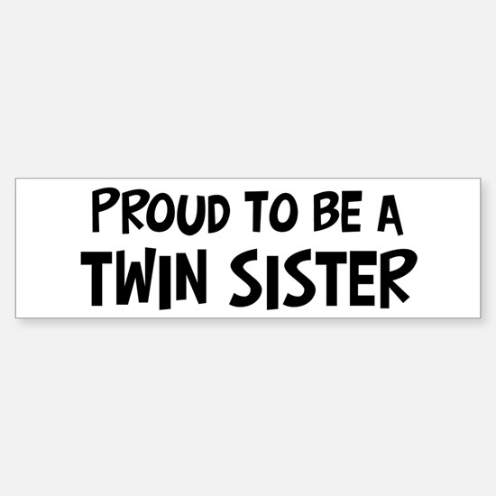 Proud to be Twin Sister Bumper Bumper Bumper Sticker