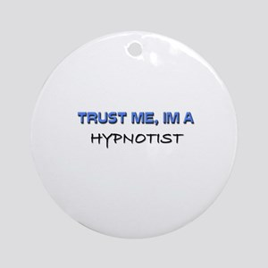 Trust Me I'm a Hypnotist Ornament (Round)