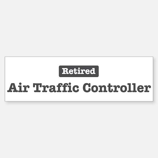 Retired Air Traffic Controlle Bumper Bumper Bumper Sticker
