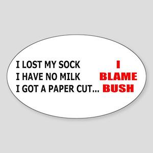 I Blame Bush!! Oval Sticker