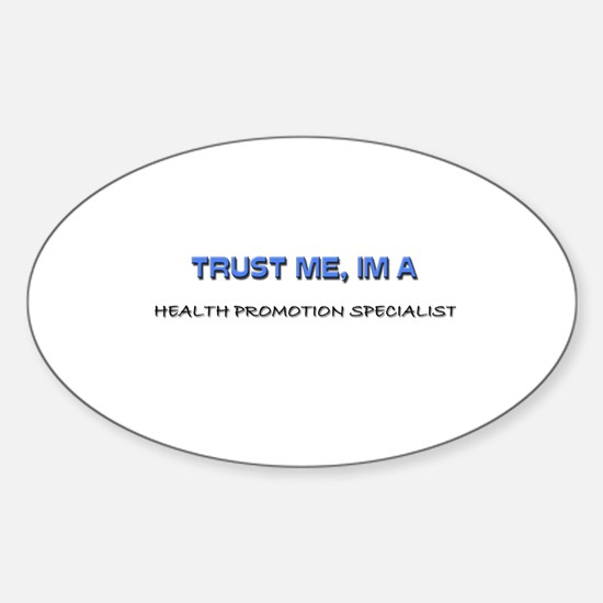 Trust Me I'm a Health Promotion Specialist Decal
