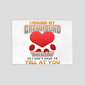 I hugged my Greyhound Today so I do 5'x7'Area Rug