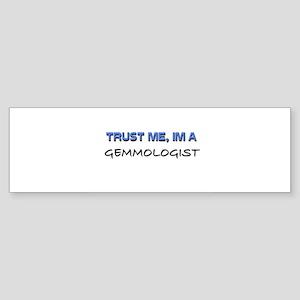 Trust Me I'm a Gemmologist Bumper Sticker