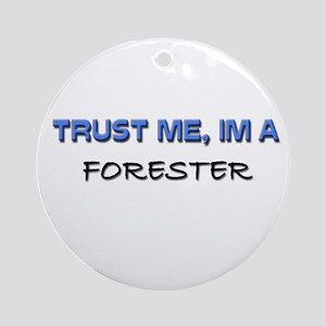 Trust Me I'm a Forester Ornament (Round)