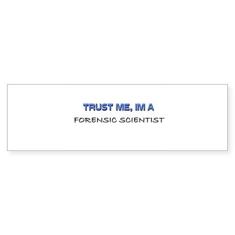 Trust Me I'm a Forensic Scientist Bumper Sticker
