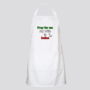 Pray for me my wife is Italia BBQ Apron