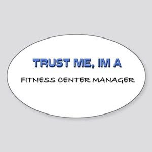 Trust Me I'm a Fitness Center Manager Sticker (Ova