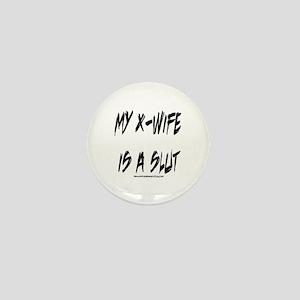 My X-Wife is a Slut Mini Button