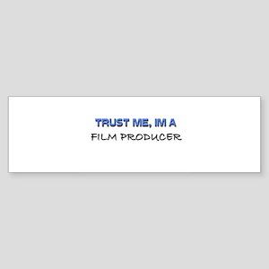 Trust Me I'm a Film Producer Bumper Sticker