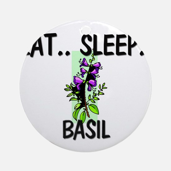 Eat ... Sleep ... BASIL Ornament (Round)