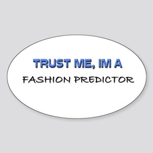 Trust Me I'm a Fashion Predictor Oval Sticker
