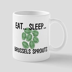 Eat ... Sleep ... BRUSSELS SPROUTS Mug