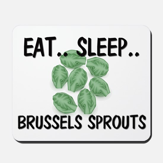 Eat ... Sleep ... BRUSSELS SPROUTS Mousepad