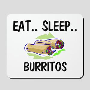 Eat ... Sleep ... BURRITOS Mousepad