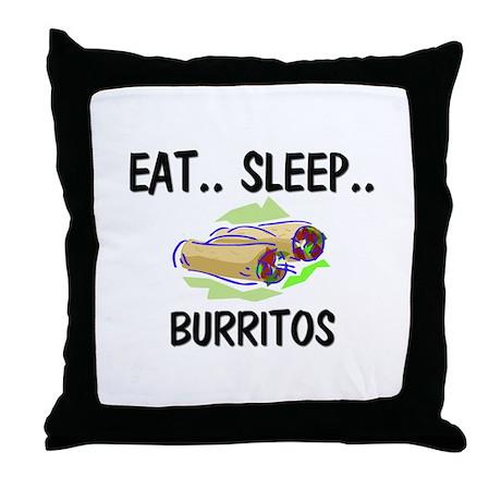 Eat ... Sleep ... BURRITOS Throw Pillow