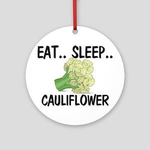 Eat ... Sleep ... CAULIFLOWER Ornament (Round)
