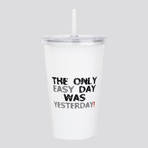 THE ONLY EASY DAY WAS Acrylic Double-wall Tumbler