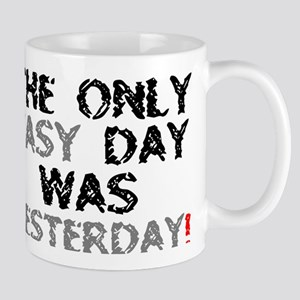 THE ONLY EASY DAY WAS YESTERDAY! Mugs