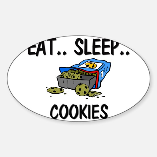 Eat ... Sleep ... COOKIES Oval Decal