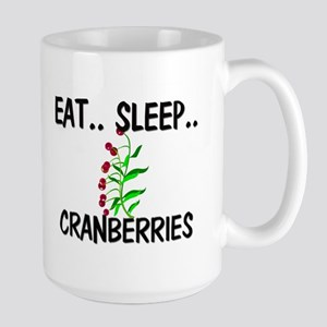 Eat ... Sleep ... CRANBERRIES Large Mug