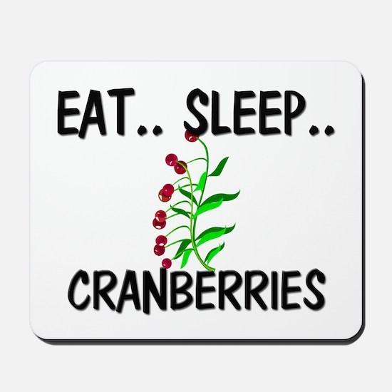 Eat ... Sleep ... CRANBERRIES Mousepad