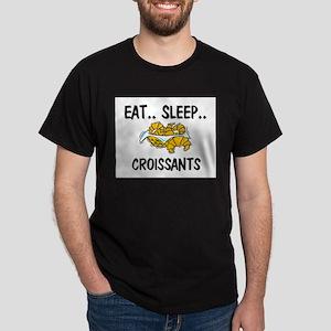 Eat ... Sleep ... CROISSANTS Dark T-Shirt