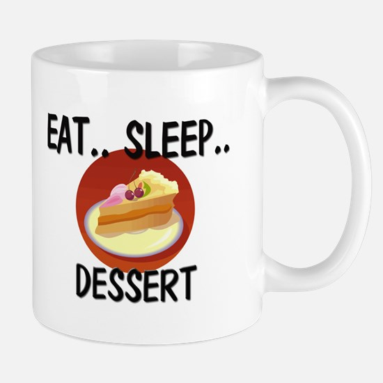 Eat ... Sleep ... DESSERT Mug