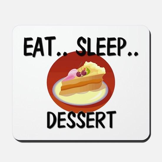 Eat ... Sleep ... DESSERT Mousepad