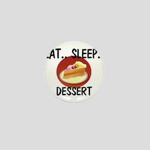 Eat ... Sleep ... DESSERT Mini Button