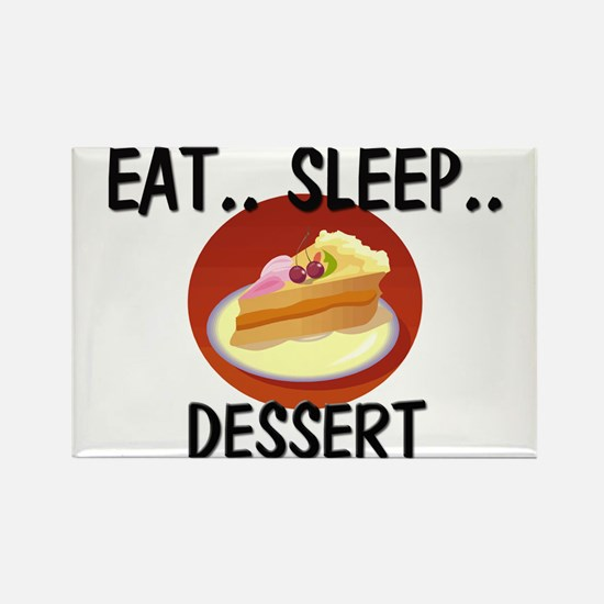 Eat ... Sleep ... DESSERT Rectangle Magnet
