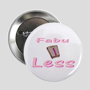 """FabuLESS 2.25"""" Button"""