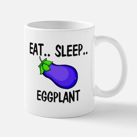Eat ... Sleep ... EGGPLANT Mug