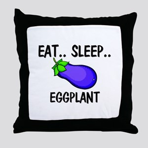 Eat ... Sleep ... EGGPLANT Throw Pillow