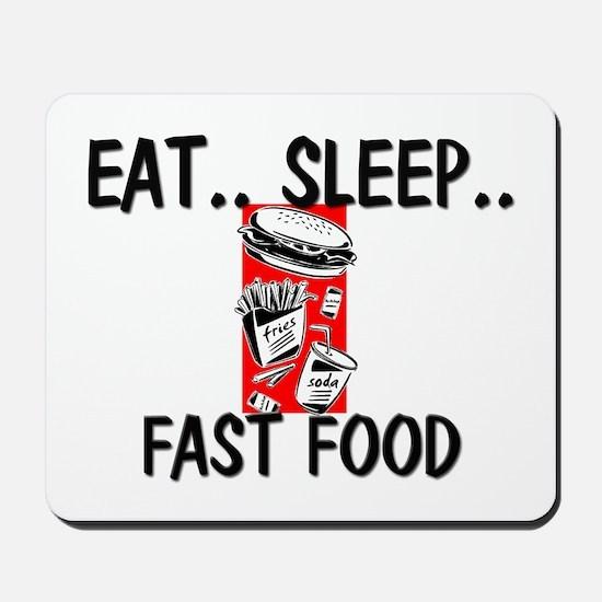 Eat ... Sleep ... FAST FOOD Mousepad