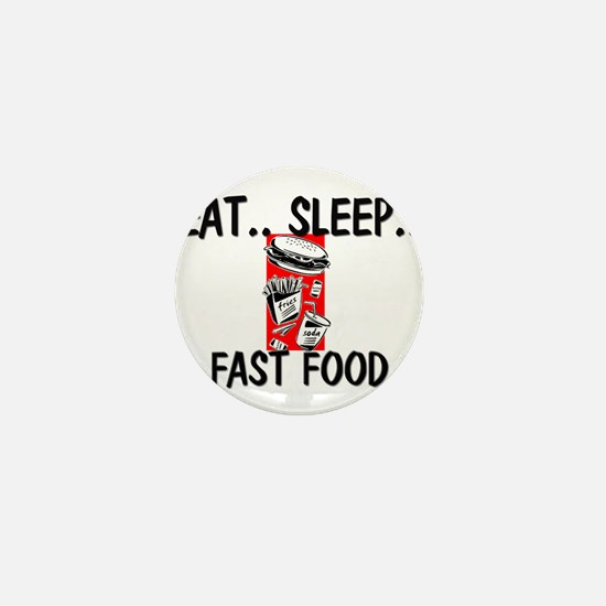 Eat ... Sleep ... FAST FOOD Mini Button