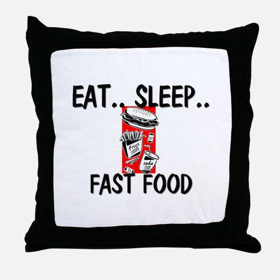 Eat ... Sleep ... FAST FOOD Throw Pillow